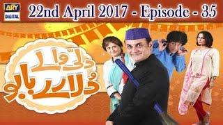 Dilli Walay Dularay Babu Ep 35 - 22nd April 2017 - ARY Digital Drama
