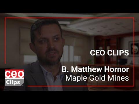 CEO Clips: B. Matthew Hornor   Maple Gold Mines   Impressive Gold Resource In Quebec