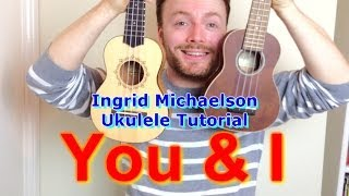 Ingrid Michaelson - You And I (Ukulele Tutorial)