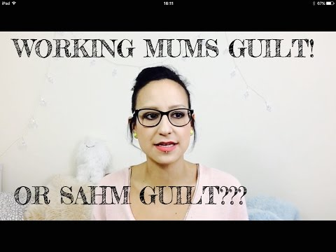 WORKING MUM GUILT OR SAHM GUILT??!