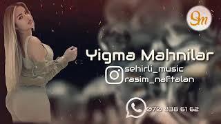 Yigma Mahnilar Cox Super Dinlemeli 2020 Full 2020 mahnilar Azeri