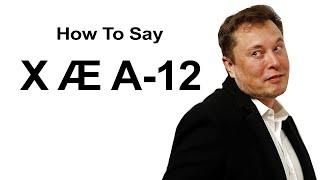 How To Pronounce Elon Musk's Babies Name (X Æ A-12)