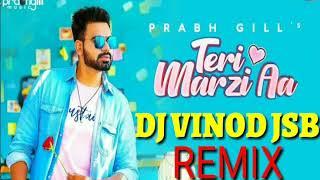 Teri Marzi Aa Prabh Gill Remix Dj Vinod Jsb Mix