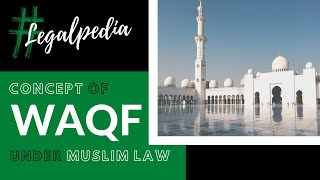 CONCEPT OF WAQF UNDER MUSLIM LAW - DEFINITION, ESSENTIALS, KINDS, MODES, REGISTRATION & MUTTAWALI