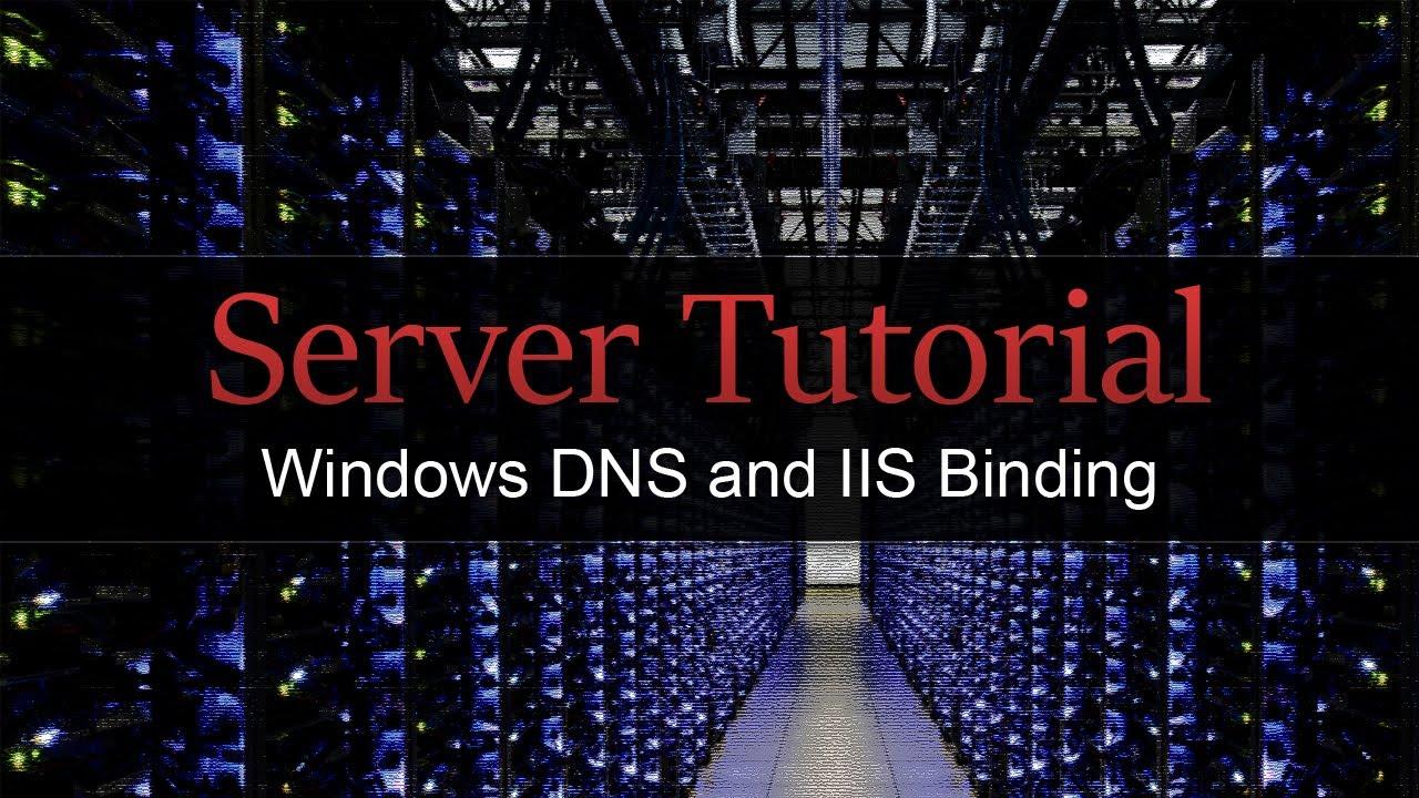 Tutorial - DNS and IIS Binding - Windows Server 2012