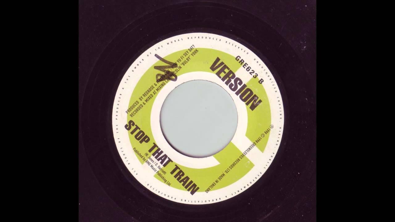 Instrumental/version Stop That Train Riddim [How Yu Fi Sey Dat/Greensleeves  - 1998] Riddim Classic