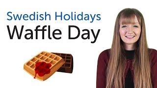 Learn Swedish Holidays - Waffle Day - Våffeldagen