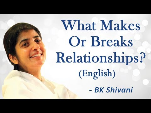 What Makes Or Breaks Relationships? Part 4: BK Shivani (English)