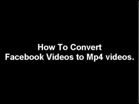 How To Convert Facebook Videos to Mp4 videos