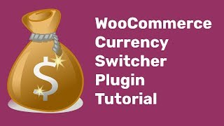 WooCommerce Currency Switcher Plugin Tutorial