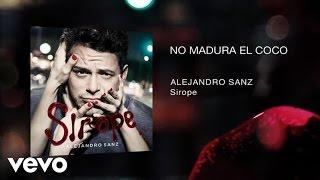 Alejandro Sanz - No Madura El Coco (Audio)