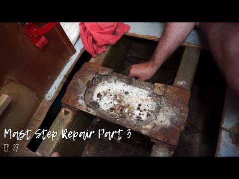 Mast Step Repair Part 3 Ep. 27 (Liveaboard Life)