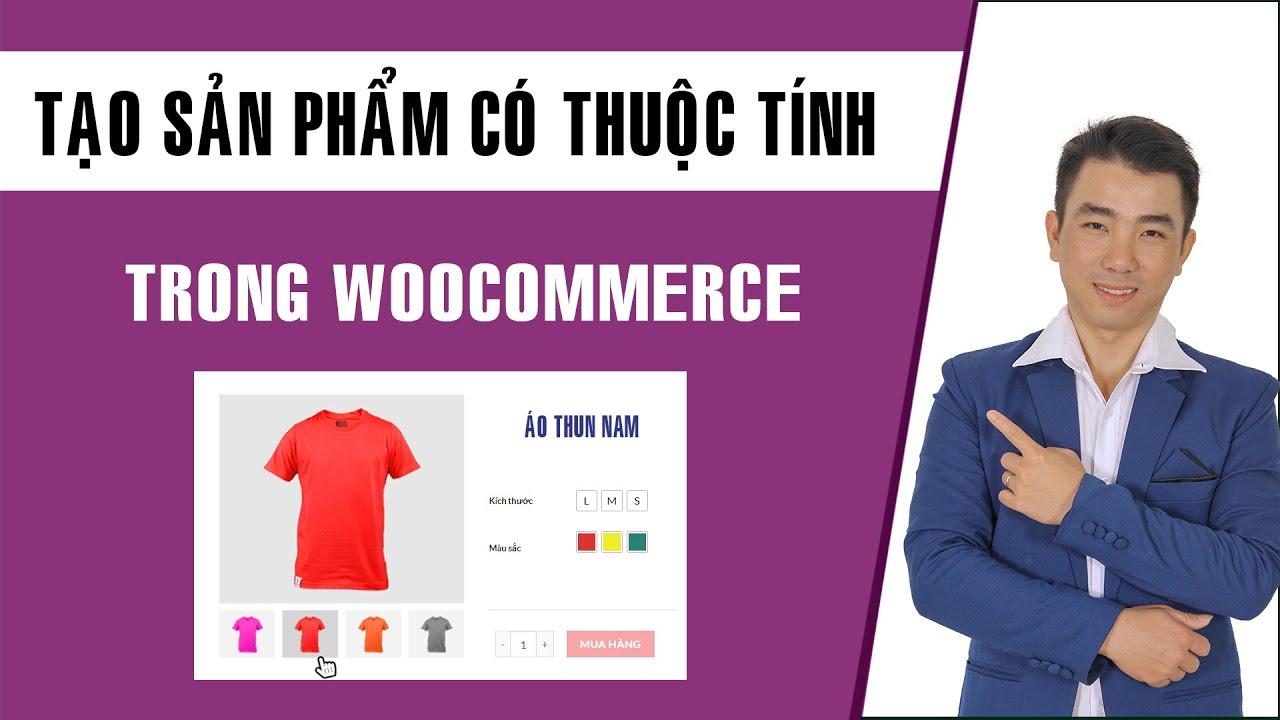 Cách tạo sản phẩm có thuộc tính và biến thể trong Woocommerce | Variation Swatches for WooCommerce