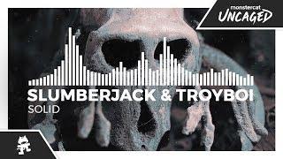 SLUMBERJACK & TroyBoi - Solid [Monstercat Release]
