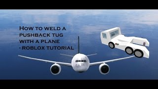 How to weld a plane to a tug on ROBLOX - Requested