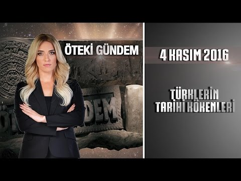 Öteki Gündem 4 Kasım 2016 (Türklerin Tarihi Kökenleri)