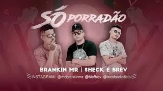 SHECK & BREV E MC BRANKIN MR, FEAT. DANFLIN -  SÓ PORRADÃO ( MÚSICA NOVA) ESLLEY NO BEAT