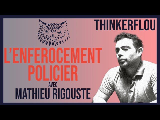 Thinkerflou - Mathieu Rigouste : L'enférocement policier | Interview