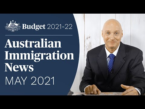 Budget Special: Latest Australian Immigration News MAY 2021