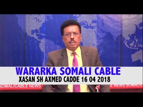 WARARKA SOMALI CABLE 16 04 2018 IYO XASAN SH AXMED CADDE