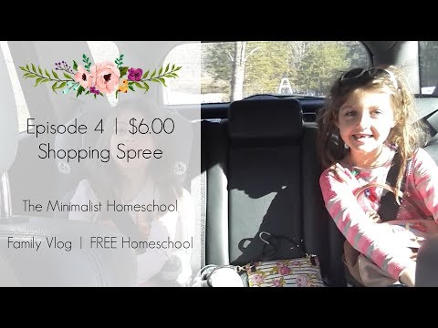 Episode 4 | $6.00 Shopping Spree | The Minimalist Homeschool