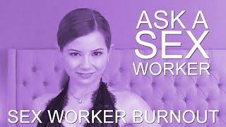Ask a Sex Worker - Sex Worker Burnout
