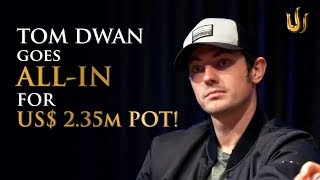 US$ 2.35m Pot! Tom Dwan ALL-INs for One of the Biggest Ever Televised Poker Pots