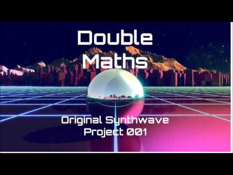 Double Maths - The Orginal Synthwave Project 001 (self-mix)