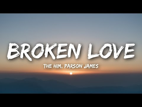 The Him - Broken Love (Lyrics) ft. Parson James