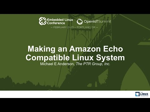 Making an Amazon Echo Compatible Linux System - Michael E Anderson, The PTR Group, Inc.