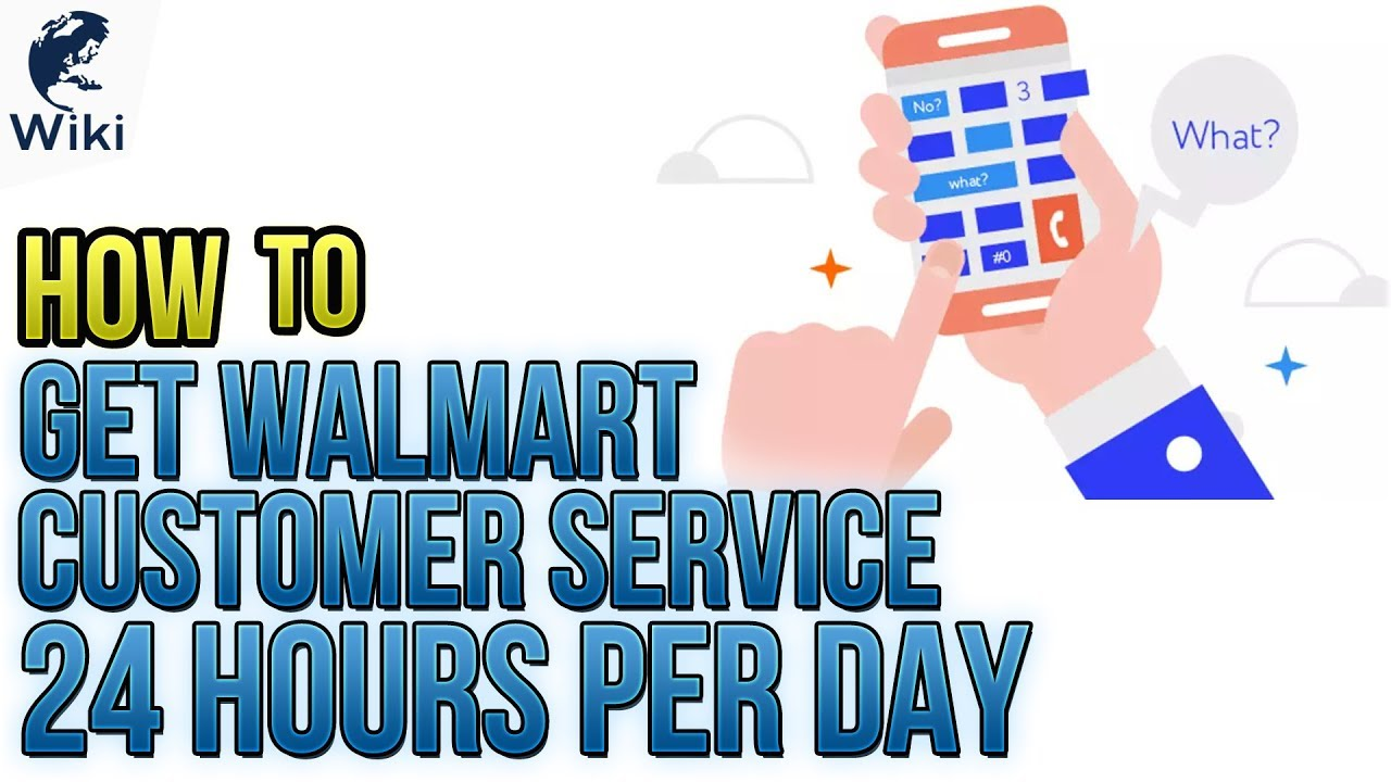 How To Get Walmart Customer Service 24 Hours Per Day