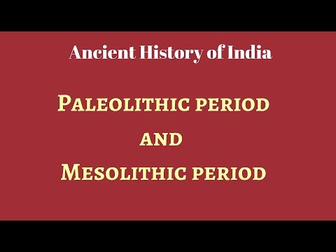 Ancient History: Paleolithic and Mesolithic period for UPSC IAS, KPSC, MPSC, UPPSC preparation