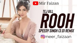 Rooh 3.0 (Remix)   Tej Gill   Speedy Singh   Punjabi Songs   Tere Bina Jeena Saza Hogaya ve Saanu