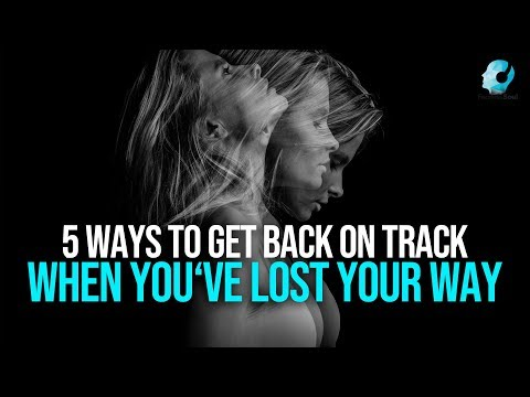 5 Ways To Get Back On Track When You've Lost Your Way