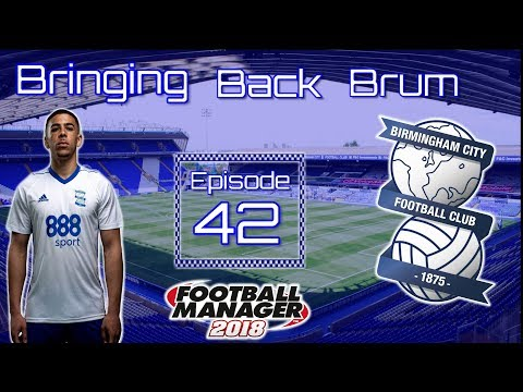 FM18 Birmingham City | Bringing Back Brum | Ep 42 Rossi Doesn't Crossi | Football Manager 2018