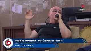 RODA DE CONVERSA VOCÊ HIPER CONECTADO - SEMANA DOS MUSEUS 16.05.18