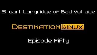Destination Linux EP50 - Stuart Langridge of Bad Voltage