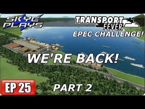 Transport Fever (Tycoon Game) Let's Play/Gameplay - EPEC Challenge Ep 24 - WE'RE BACK! - PART 2