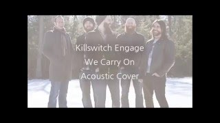 Killswitch Engage - We Carry On (Acoustic Cover)