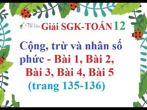 [Giải bài tập SGK-Toán lớp 12] Cộng, trừ và nhân số phức -Bài 1, 2, 3, 4, 5 trang 135-136| THẦY THÙY