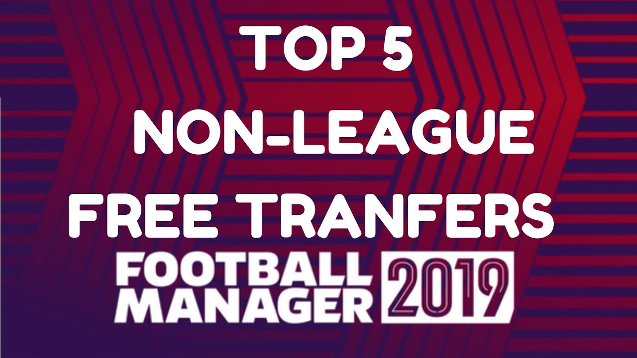 Top 5 Free Transfers in Football Manager 2019 - Non-League