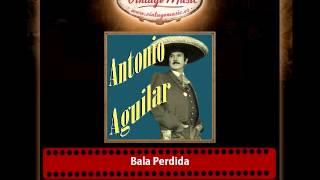 Antonio Aguilar – Bala Perdida