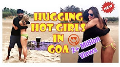 HUGGING SUPER HOT & SEXY GIRLS IN GOA   SUBSCRIBE THE CHANNEL