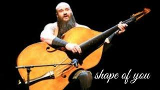 Braun strowman is singing shape of you with lyrics