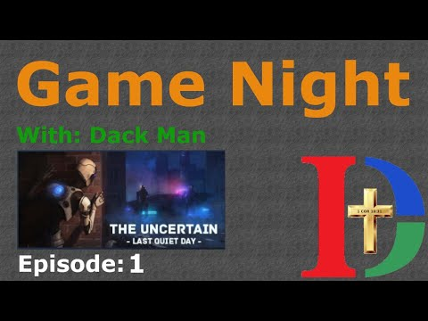 Game Night With Dack Man: The Uncertain: Last Quiet Day Episode 1