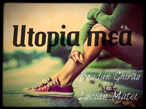 Bogdan Ghirău feat. Lucian Matei - Utopia mea