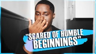 """SCARED OF HUMBLE BEGINNINGS"" 