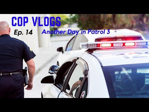 COP VLOGS EP 14 | ANOTHER DAY IN PATROL 3