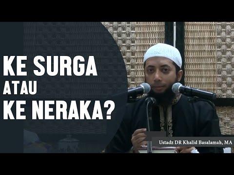 Ke Surga atau ke Neraka? Ustadz DR Khalid Basalamah, MA