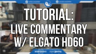 Tutorial: How To Record Live Commentary w/ Webcam & Overlays On Elgato HD60